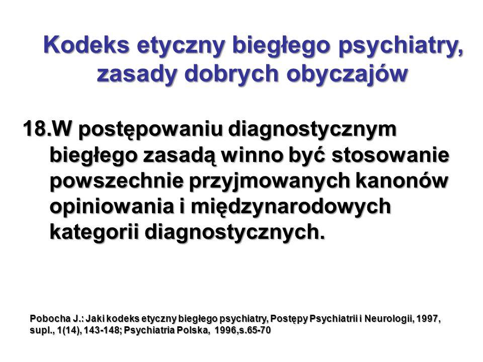 18.W postępowaniu diagnostycznym biegłego zasadą winno być stosowanie powszechnie przyjmowanych kanonów opiniowania i międzynarodowych kategorii diagn