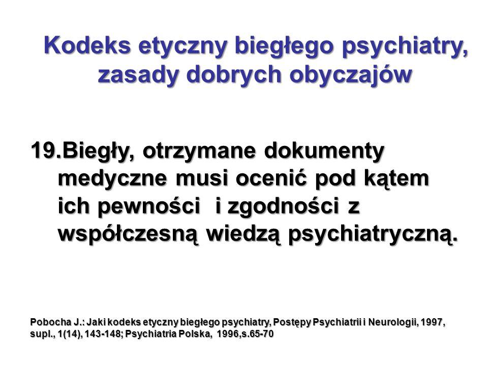 19.Biegły, otrzymane dokumenty medyczne musi ocenić pod kątem ich pewności i zgodności z współczesną wiedzą psychiatryczną.