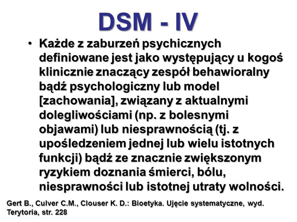 DSM - IV Każde z zaburzeń psychicznych definiowane jest jako występujący u kogoś klinicznie znaczący zespół behawioralny bądź psychologiczny lub model [zachowania], związany z aktualnymi dolegliwościami (np.
