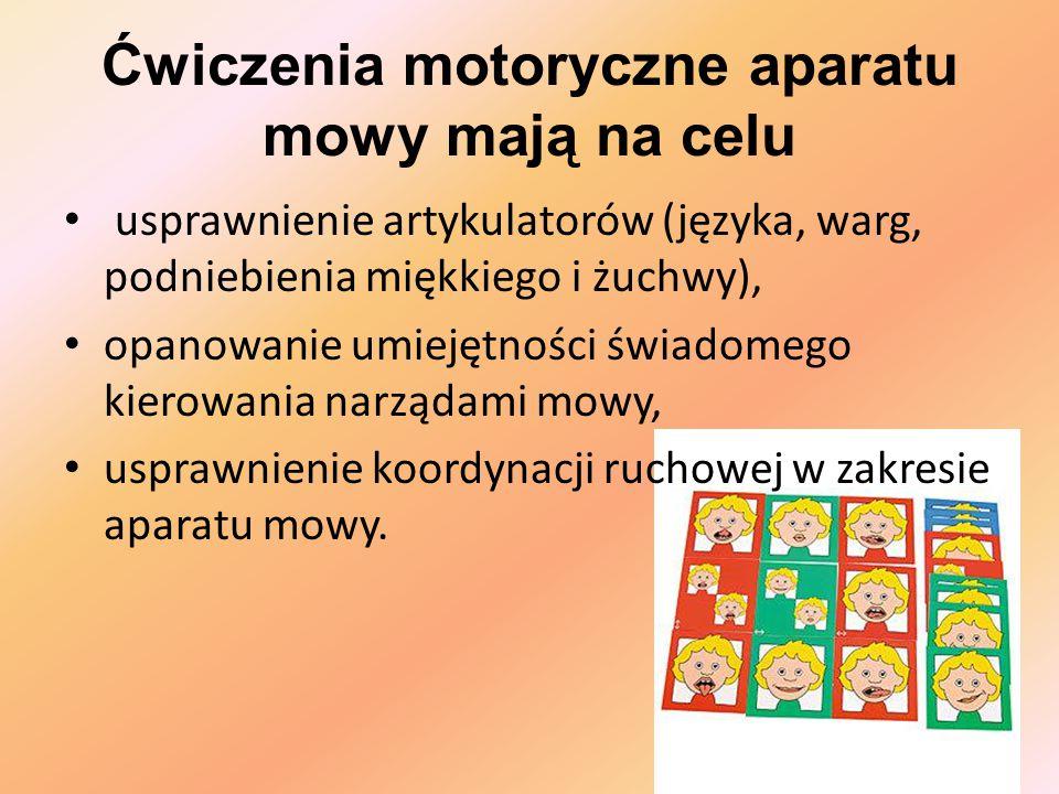 Ćwiczenia motoryczne aparatu mowy mają na celu usprawnienie artykulatorów (języka, warg, podniebienia miękkiego i żuchwy), opanowanie umiejętności świ