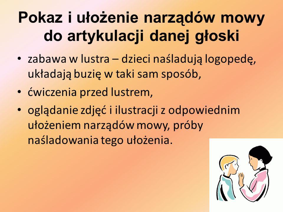Pokaz i ułożenie narządów mowy do artykulacji danej głoski zabawa w lustra – dzieci naśladują logopedę, układają buzię w taki sam sposób, ćwiczenia pr