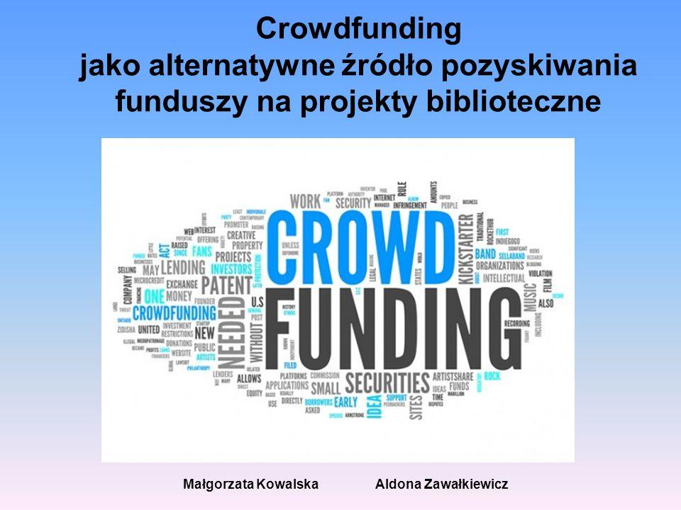 Program webinarium 1.Istota crowdfundingu 2.Mechanizm crowdfundingu 3.Modele crowdfundingu 4.Polskie platformy finansowania społecznościowego liczba i rodzaj twórcy/administratorzy warunki świadczenia usług zasady zgłaszania i ogłaszania projektów cechy charakterystyczne projektów przykładowe projekty biblioteczne