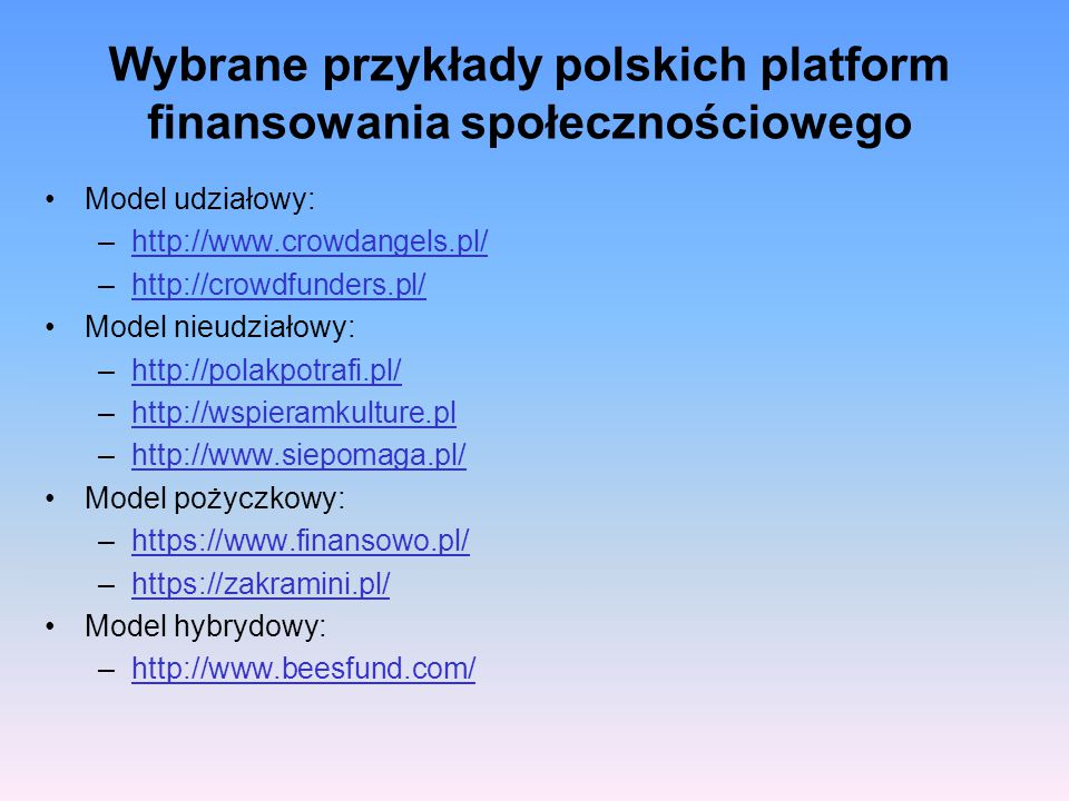 Wybrane przykłady polskich platform finansowania społecznościowego Model udziałowy: –http://www.crowdangels.pl/http://www.crowdangels.pl/ –http://crow