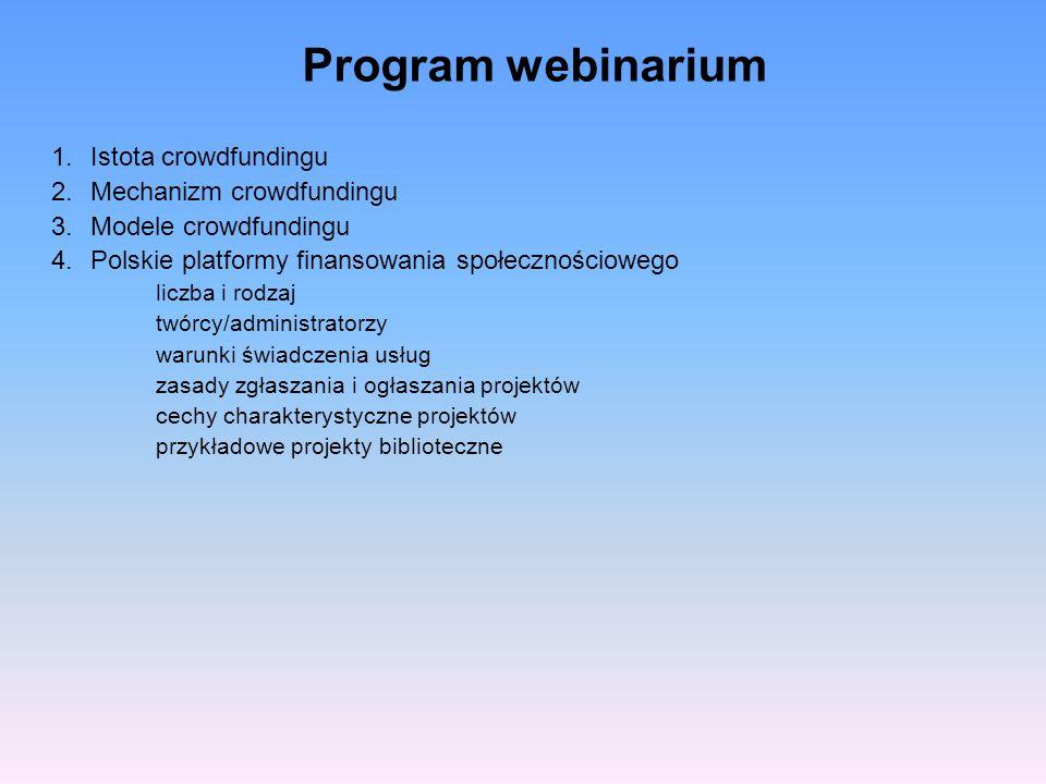 Program webinarium 1.Istota crowdfundingu 2.Mechanizm crowdfundingu 3.Modele crowdfundingu 4.Polskie platformy finansowania społecznościowego liczba i