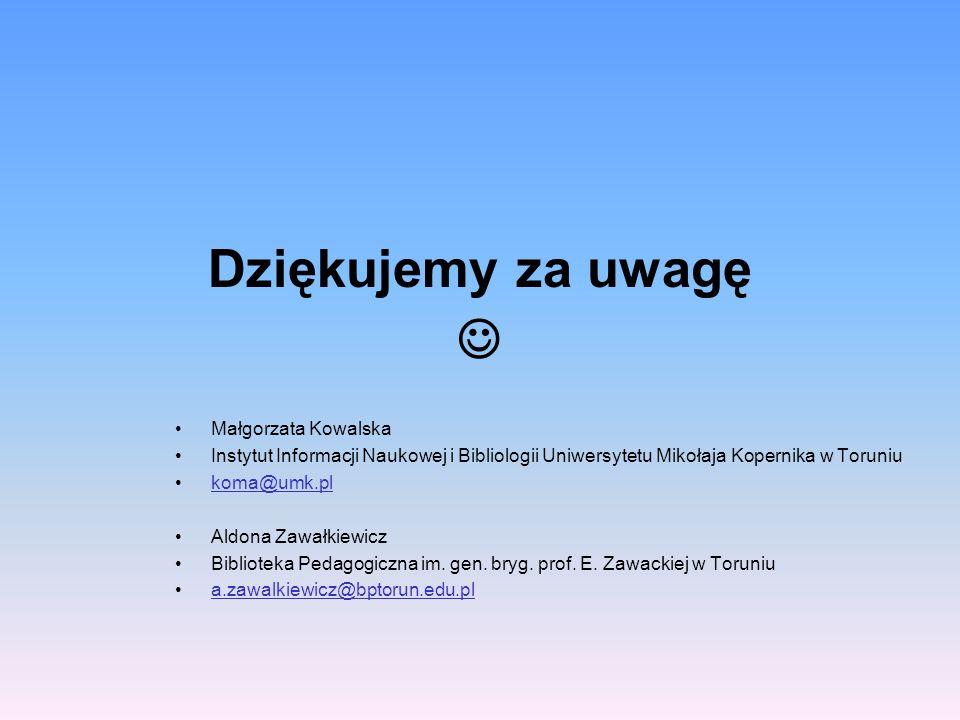 Dziękujemy za uwagę Małgorzata Kowalska Instytut Informacji Naukowej i Bibliologii Uniwersytetu Mikołaja Kopernika w Toruniu koma@umk.pl Aldona Zawałk