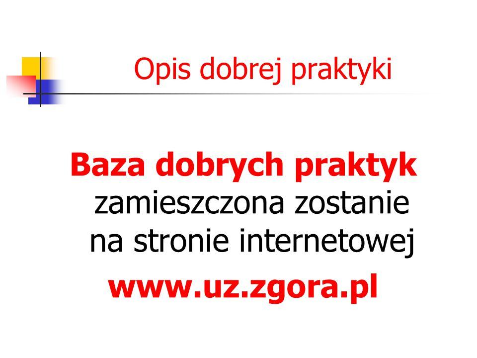 Opis dobrej praktyki Baza dobrych praktyk zamieszczona zostanie na stronie internetowej www.uz.zgora.pl