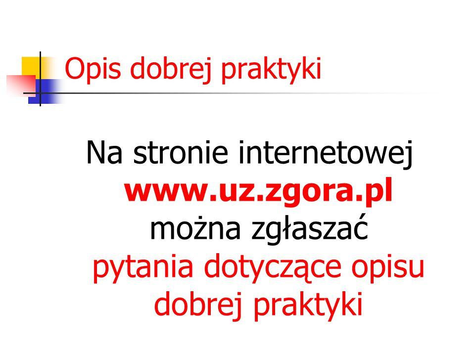 Opis dobrej praktyki Na stronie internetowej www.uz.zgora.pl można zgłaszać pytania dotyczące opisu dobrej praktyki