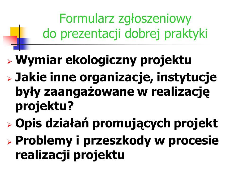 Formularz zgłoszeniowy do prezentacji dobrej praktyki  Wymiar ekologiczny projektu  Jakie inne organizacje, instytucje były zaangażowane w realizacj