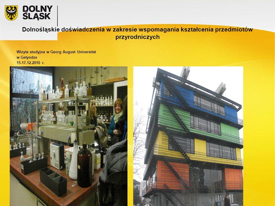 Dolnośląskie doświadczenia w zakresie wspomagania kształcenia przedmiotów przyrodniczych Wizyta studyjna w Georg August Universität w Getyndze 15-17.12.2010 r.