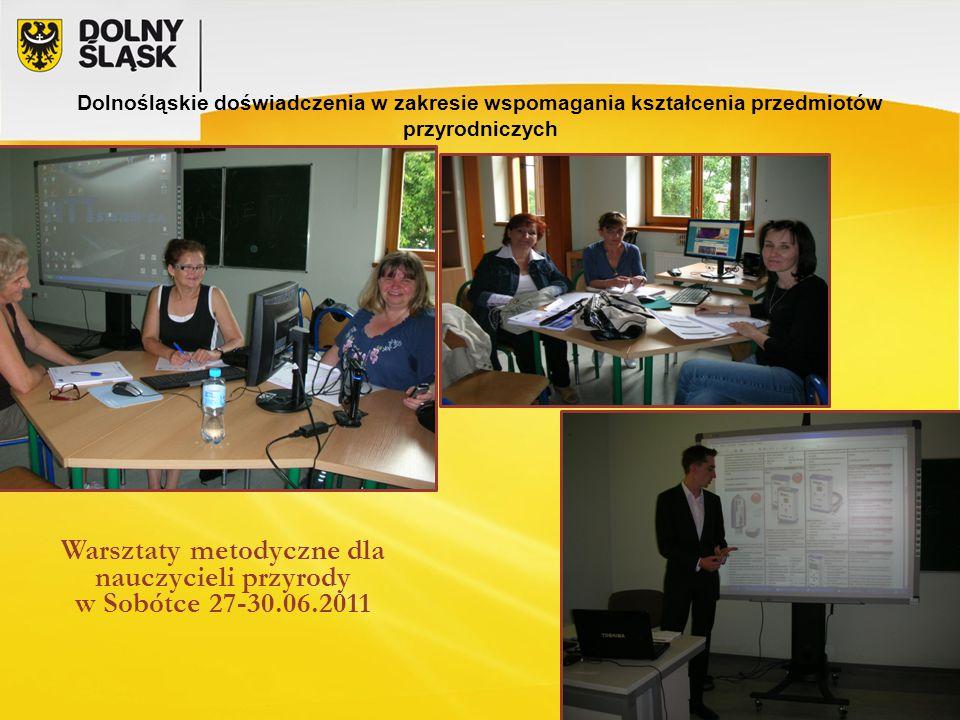 Dolnośląskie doświadczenia w zakresie wspomagania kształcenia przedmiotów przyrodniczych Warsztaty metodyczne dla nauczycieli przyrody w Sobótce 27-30.06.2011