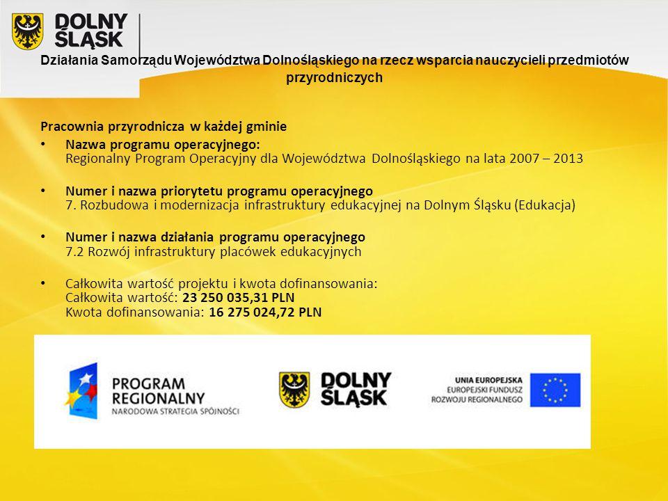 Pracownia przyrodnicza w każdej gminie Nazwa programu operacyjnego: Regionalny Program Operacyjny dla Województwa Dolnośląskiego na lata 2007 – 2013 Numer i nazwa priorytetu programu operacyjnego 7.