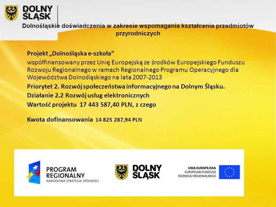 """Dolnośląskie doświadczenia w zakresie wspomagania kształcenia przedmiotów przyrodniczych Projekt """"Dolnośląska e-szkoła współfinansowany przez Unię Europejską ze środków Europejskiego Funduszu Rozwoju Regionalnego w ramach Regionalnego Programu Operacyjnego dla Województwa Dolnośląskiego na lata 2007-2013 Priorytet 2."""