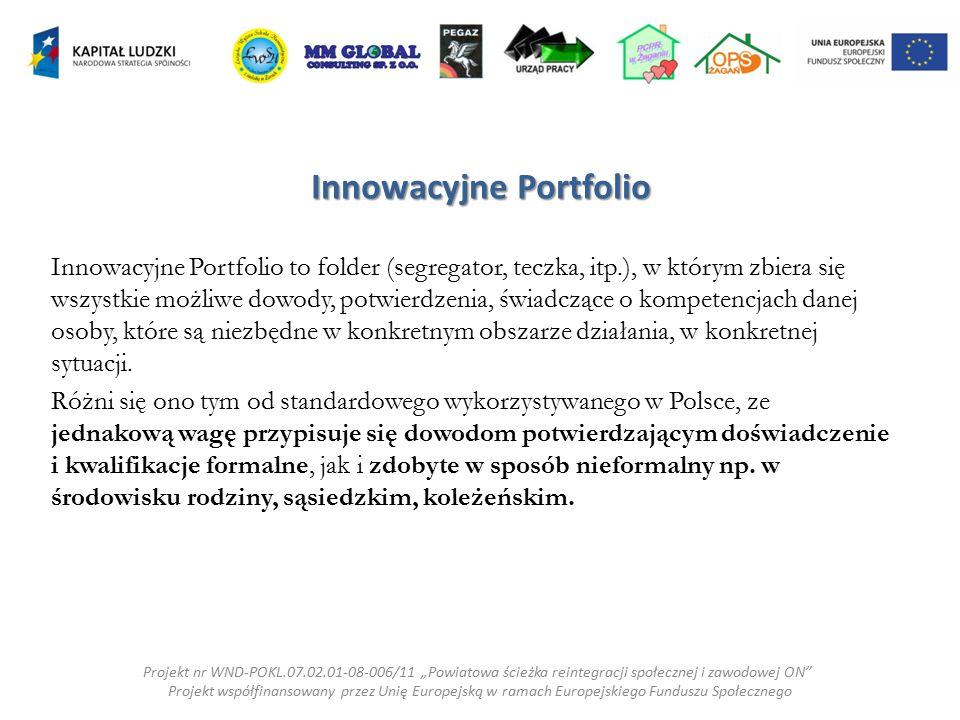 Innowacyjne Portfolio Innowacyjne Portfolio to folder (segregator, teczka, itp.), w którym zbiera się wszystkie możliwe dowody, potwierdzenia, świadcz