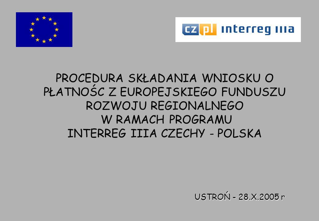 PROCEDURA SKŁADANIA WNIOSKU O PŁATNOŚC Z EUROPEJSKIEGO FUNDUSZU ROZWOJU REGIONALNEGO W RAMACH PROGRAMU INTERREG IIIA CZECHY - POLSKA USTROŃ - 28.X.2005 r