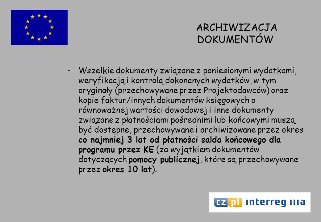 ARCHIWIZACJA DOKUMENTÓW Wszelkie dokumenty związane z poniesionymi wydatkami, weryfikacją i kontrolą dokonanych wydatków, w tym oryginały (przechowywane przez Projektodawców) oraz kopie faktur/innych dokumentów księgowych o równoważnej wartości dowodowej i inne dokumenty związane z płatnościami pośrednimi lub końcowymi muszą być dostępne, przechowywane i archiwizowane przez okres co najmniej 3 lat od płatności salda końcowego dla programu przez KE (za wyjątkiem dokumentów dotyczących pomocy publicznej, które są przechowywane przez okres 10 lat).