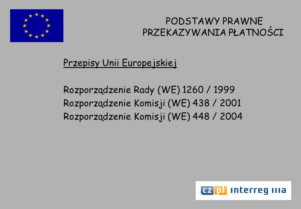 PODSTAWY PRAWNE PRZEKAZYWANIA PŁATNOŚCI Przepisy Unii Europejskiej Rozporządzenie Rady (WE) 1260 / 1999 Rozporządzenie Komisji (WE) 438 / 2001 Rozporządzenie Komisji (WE) 448 / 2004