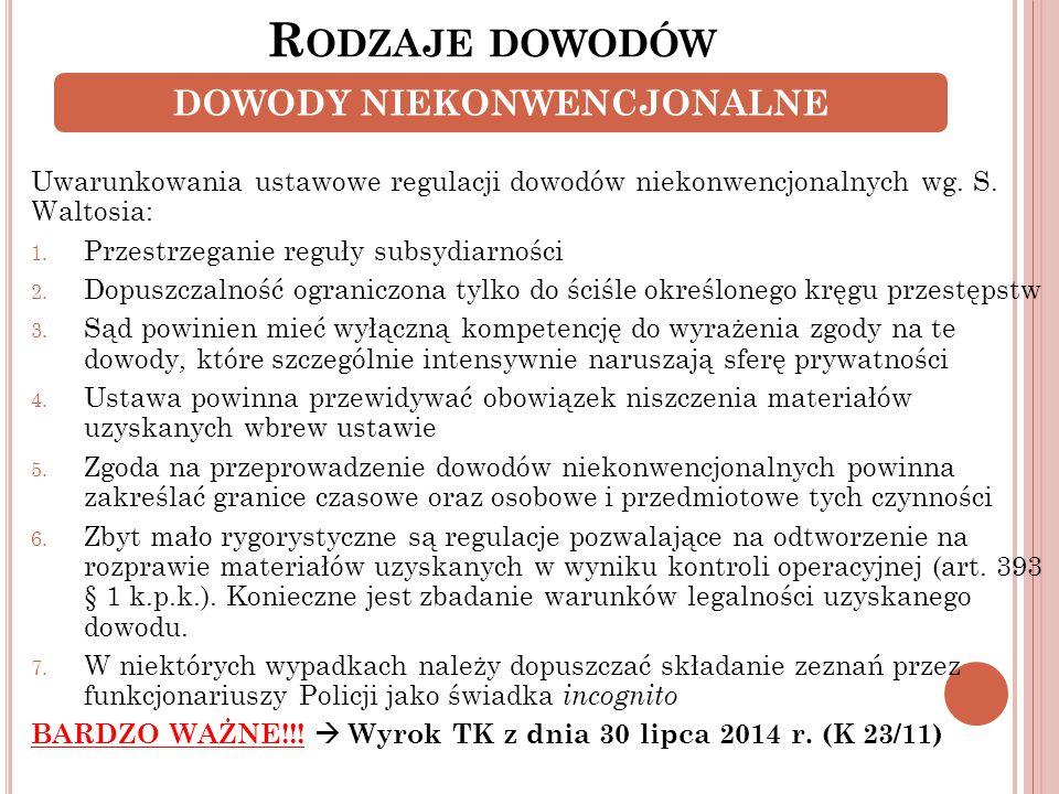 R ODZAJE DOWODÓW Uwarunkowania ustawowe regulacji dowodów niekonwencjonalnych wg. S. Waltosia: 1. Przestrzeganie reguły subsydiarności 2. Dopuszczalno