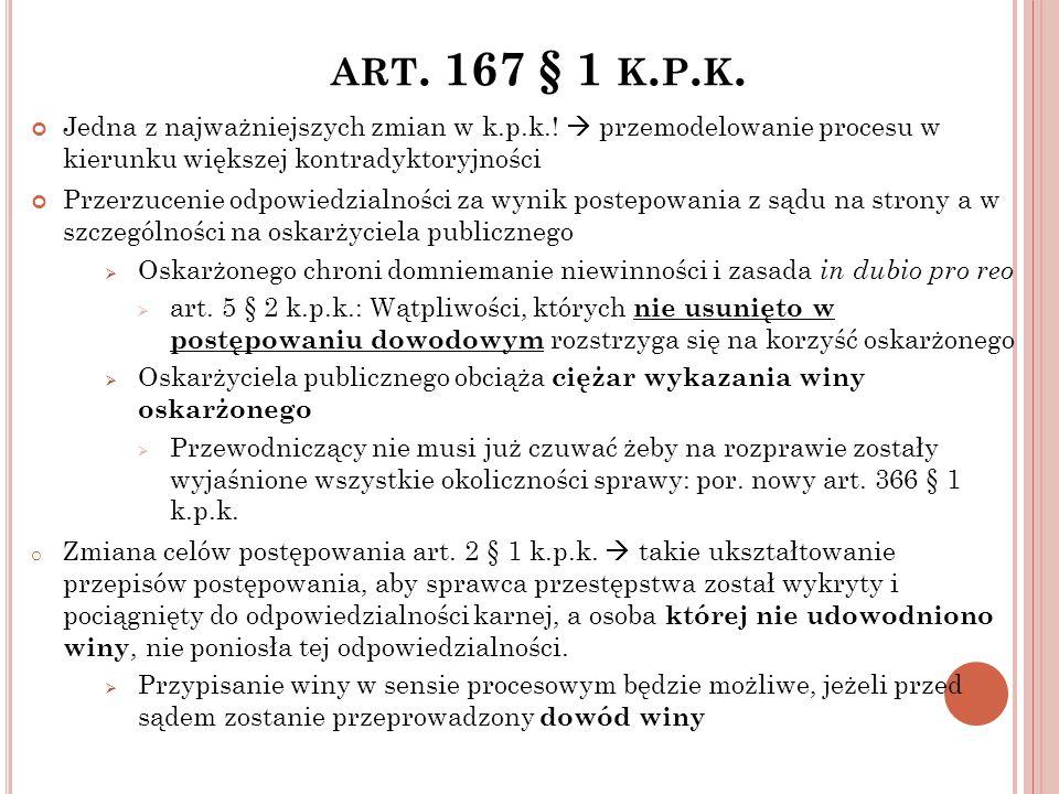 ART. 167 § 1 K. P. K. Jedna z najważniejszych zmian w k.p.k.!  przemodelowanie procesu w kierunku większej kontradyktoryjności Przerzucenie odpowiedz