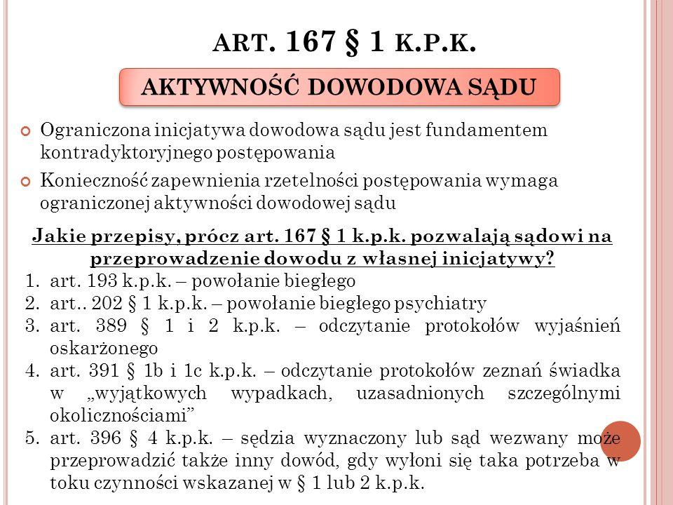 ART. 167 § 1 K. P. K. Ograniczona inicjatywa dowodowa sądu jest fundamentem kontradyktoryjnego postępowania Konieczność zapewnienia rzetelności postęp