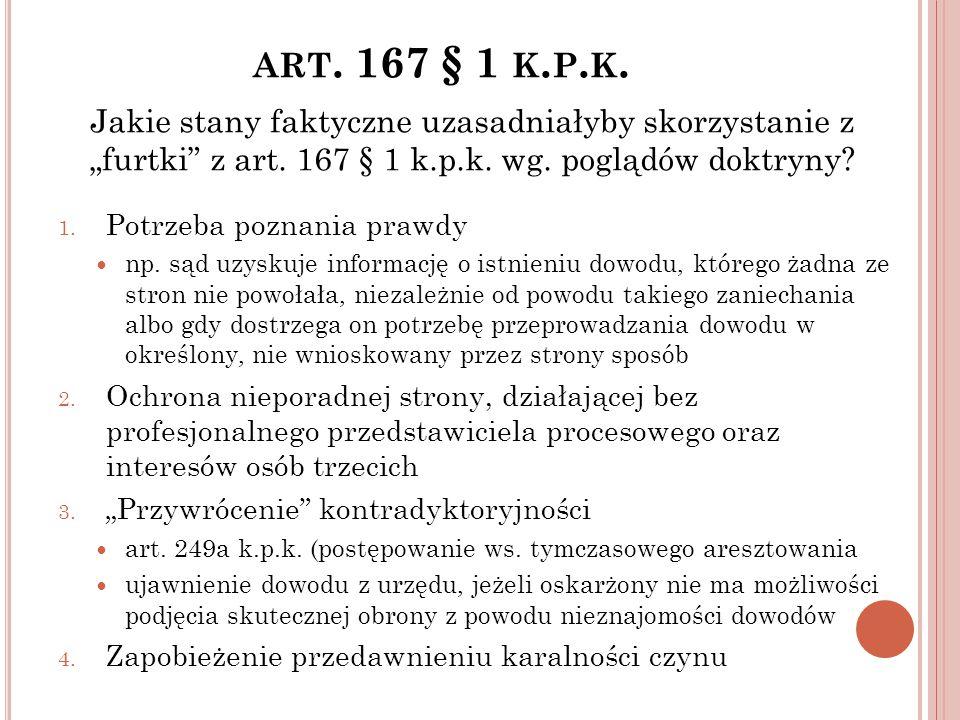 ART. 167 § 1 K. P. K. 1. Potrzeba poznania prawdy np. sąd uzyskuje informację o istnieniu dowodu, którego żadna ze stron nie powołała, niezależnie od