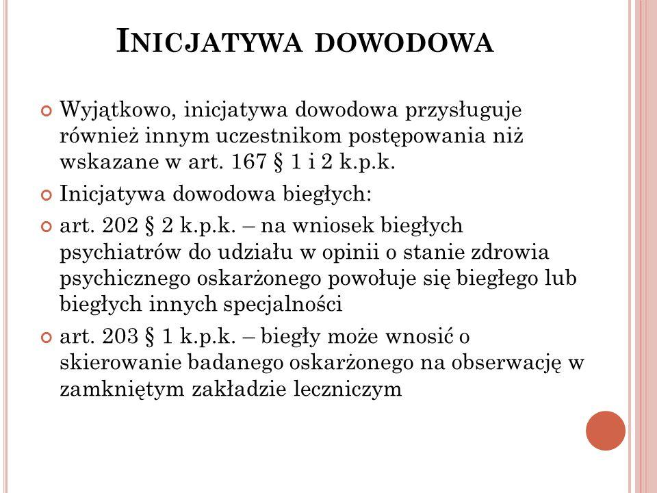 I NICJATYWA DOWODOWA Wyjątkowo, inicjatywa dowodowa przysługuje również innym uczestnikom postępowania niż wskazane w art. 167 § 1 i 2 k.p.k. Inicjaty