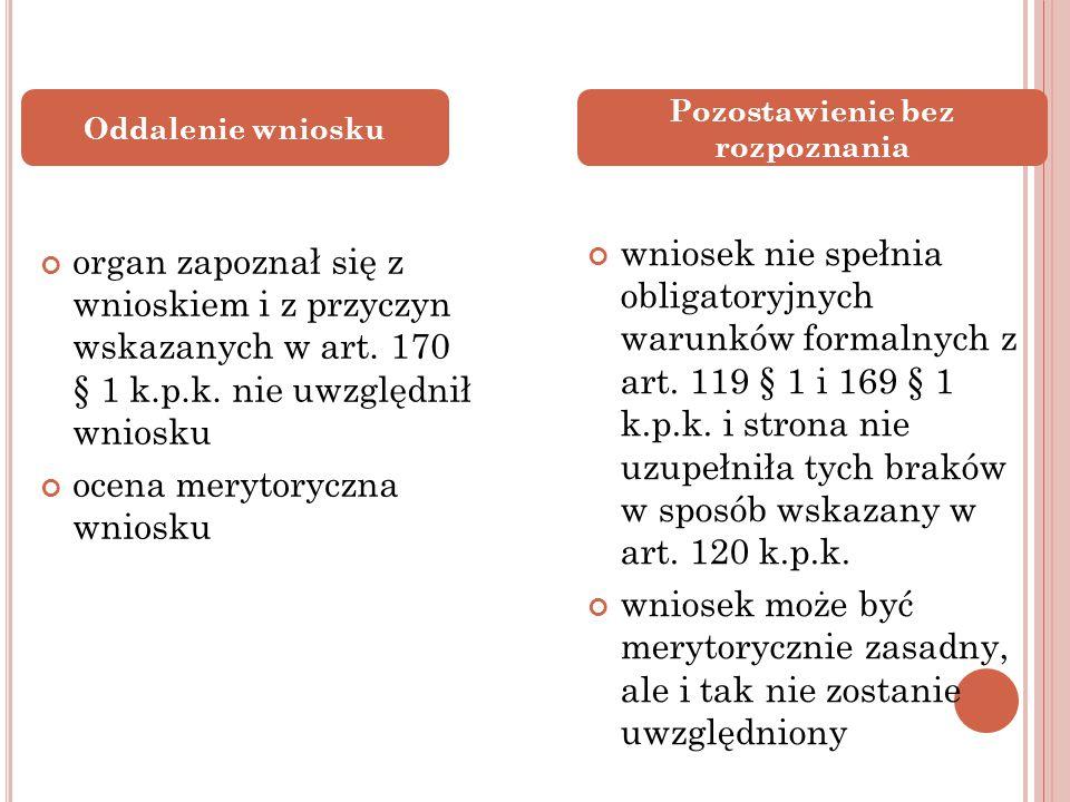 organ zapoznał się z wnioskiem i z przyczyn wskazanych w art. 170 § 1 k.p.k. nie uwzględnił wniosku ocena merytoryczna wniosku wniosek nie spełnia obl