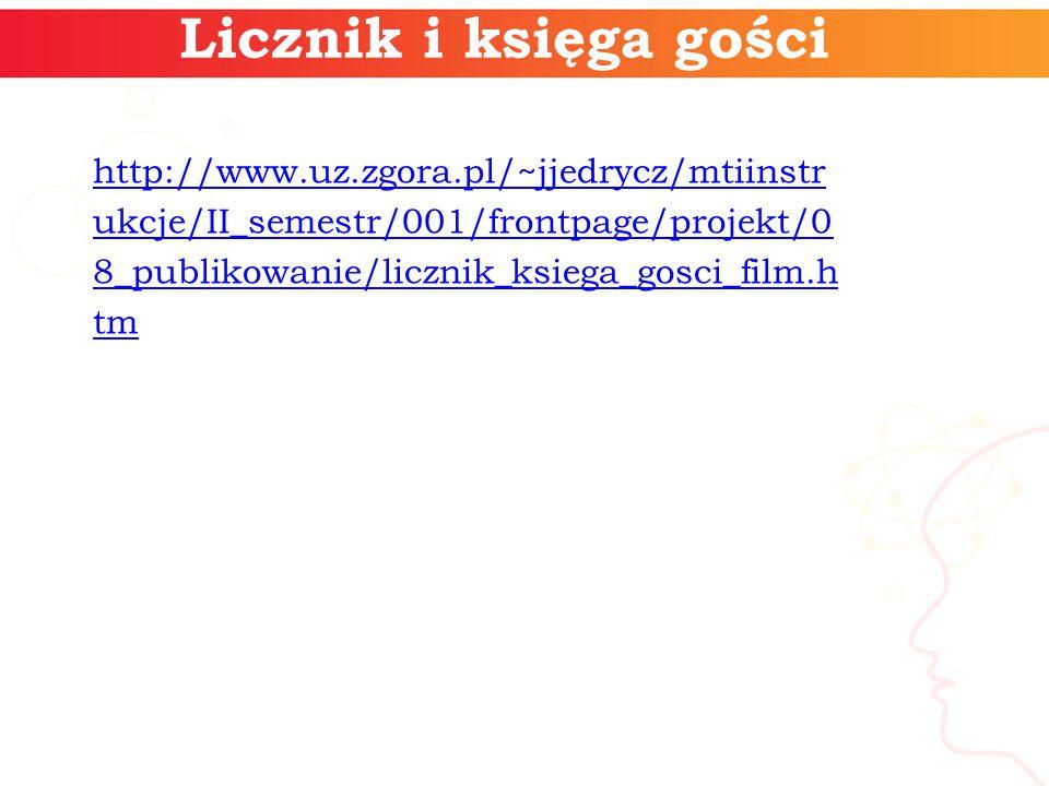 Licznik i księga gości http://www.uz.zgora.pl/~jjedrycz/mtiinstr ukcje/II_semestr/001/frontpage/projekt/0 8_publikowanie/licznik_ksiega_gosci_film.h tm