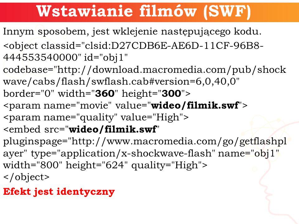 Wstawianie filmów (SWF) Innym sposobem, jest wklejenie następującego kodu. Efekt jest identyczny