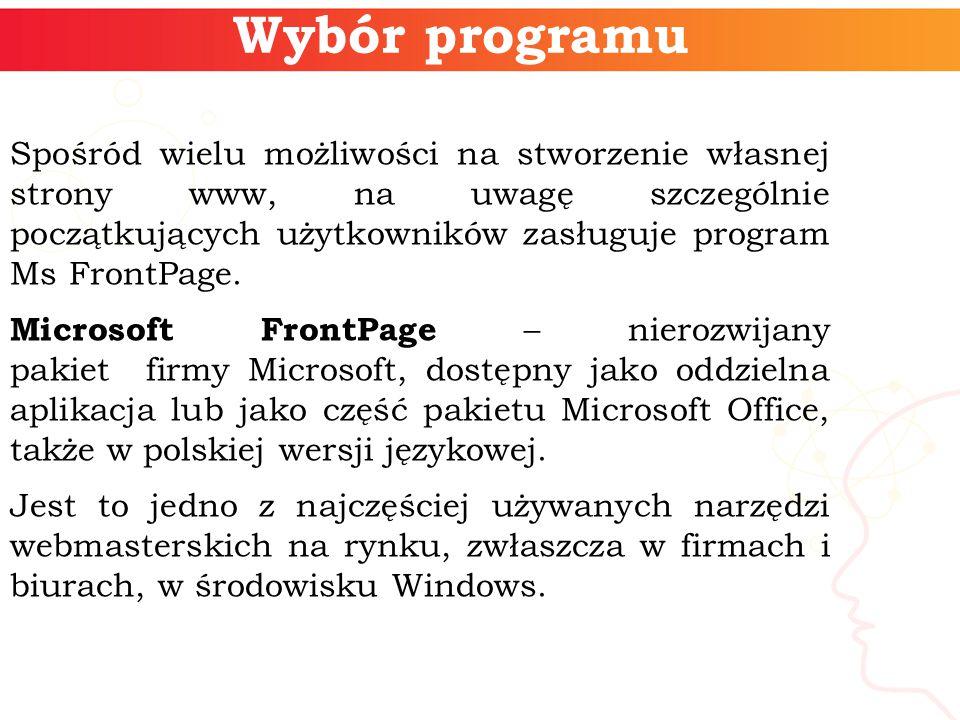 Wybór programu Spośród wielu możliwości na stworzenie własnej strony www, na uwagę szczególnie początkujących użytkowników zasługuje program Ms FrontPage.