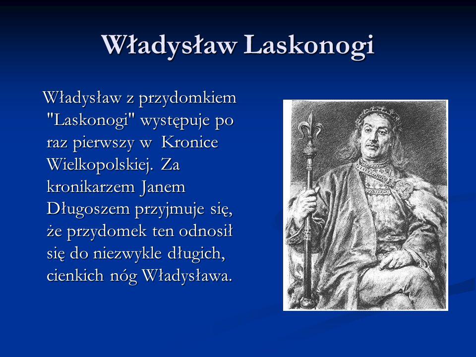 Władysław Laskonogi Władysław z przydomkiem Laskonogi występuje po raz pierwszy w Kronice Wielkopolskiej.