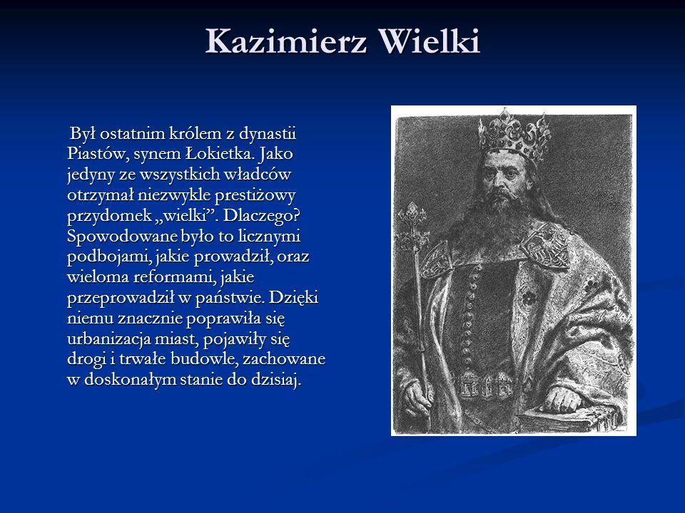 """Kazimierz Wielki Był ostatnim królem z dynastii Piastów, synem Łokietka. Jako jedyny ze wszystkich władców otrzymał niezwykle prestiżowy przydomek """"wi"""