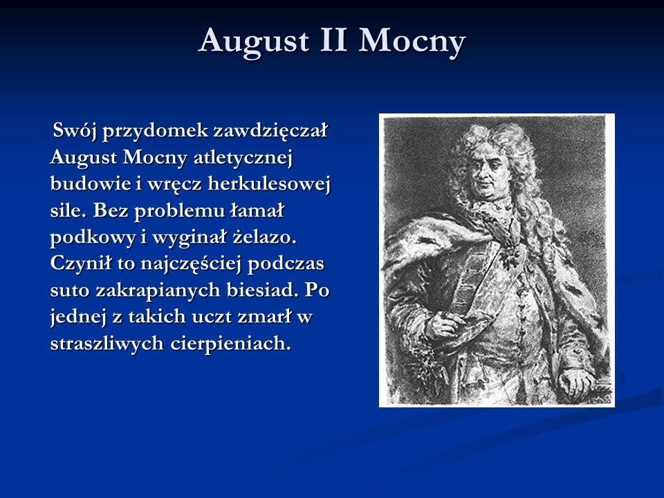 August II Mocny Swój przydomek zawdzięczał August Mocny atletycznej budowie i wręcz herkulesowej sile.