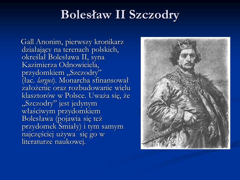 Bolesław II Szczodry Gall Anonim, pierwszy kronikarz działający na terenach polskich, określał Bolesława II, syna Kazimierza Odnowiciela, przydomkiem