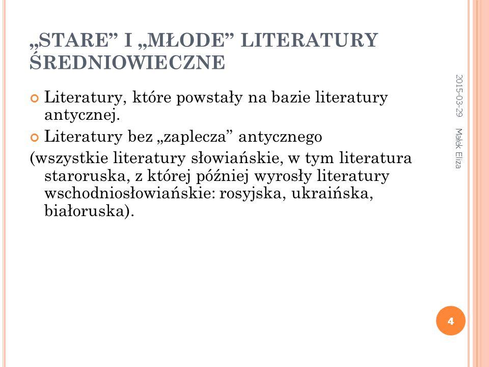 """4 """"STARE"""" I """"MŁODE"""" LITERATURY ŚREDNIOWIECZNE Literatury, które powstały na bazie literatury antycznej. Literatury bez """"zaplecza"""" antycznego (wszystki"""