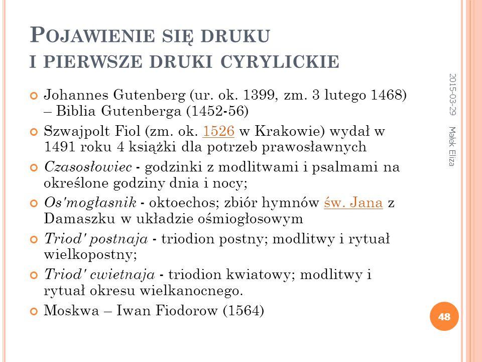 48 P OJAWIENIE SIĘ DRUKU I PIERWSZE DRUKI CYRYLICKIE Johannes Gutenberg (ur. ok. 1399, zm. 3 lutego 1468) – Biblia Gutenberga (1452-56) Szwajpolt Fiol
