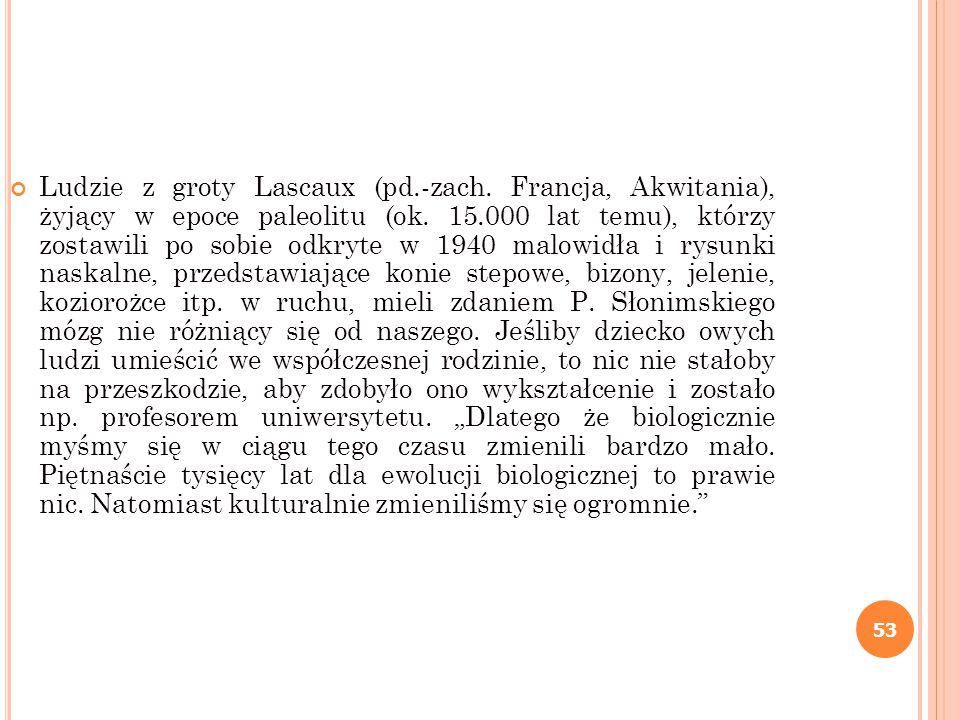 53 Ludzie z groty Lascaux (pd.-zach. Francja, Akwitania), żyjący w epoce paleolitu (ok. 15.000 lat temu), którzy zostawili po sobie odkryte w 1940 mal