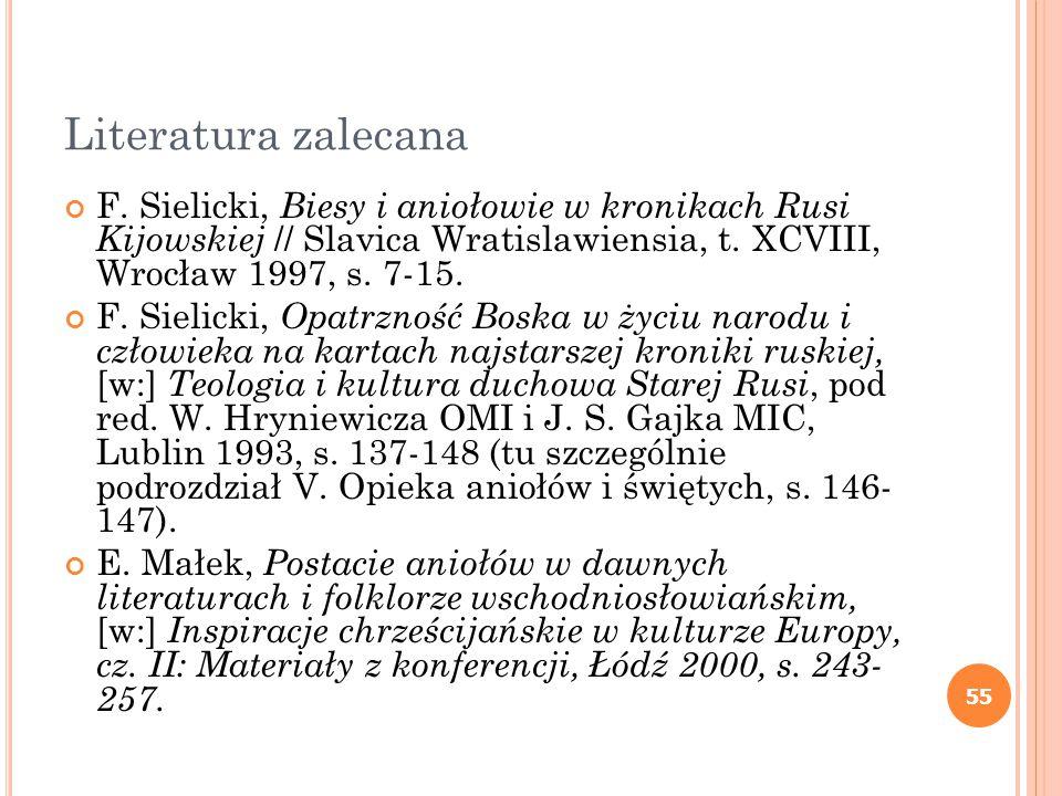 55 Literatura zalecana F. Sielicki, Biesy i aniołowie w kronikach Rusi Kijowskiej // Slavica Wratislawiensia, t. XCVIII, Wrocław 1997, s. 7-15. F. Sie