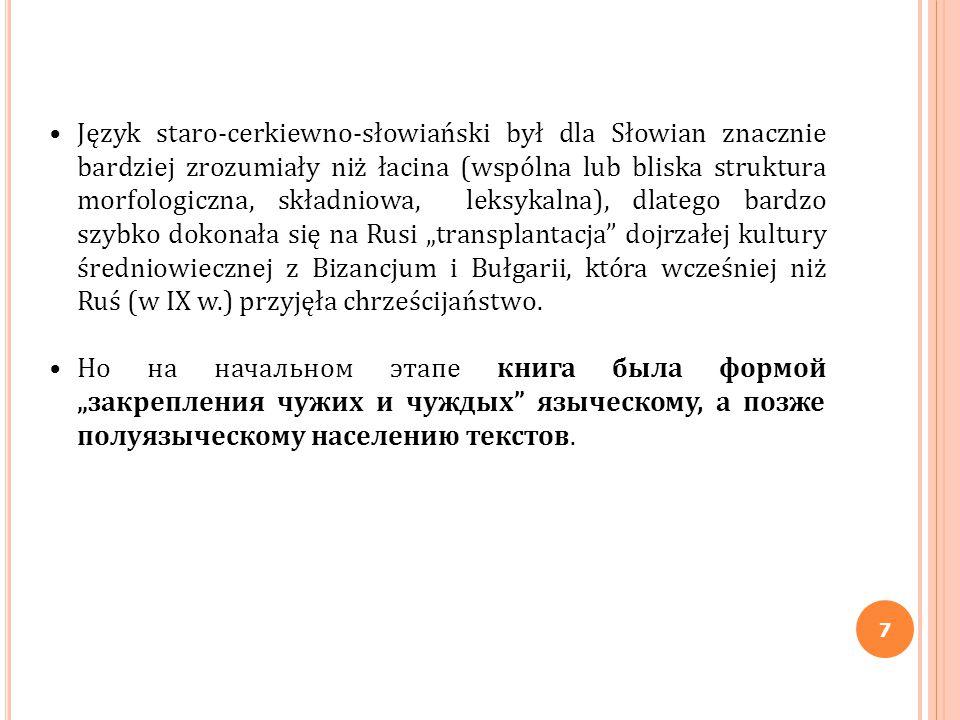 7 Język staro-cerkiewno-słowiański był dla Słowian znacznie bardziej zrozumiały niż łacina (wspólna lub bliska struktura morfologiczna, składniowa, le