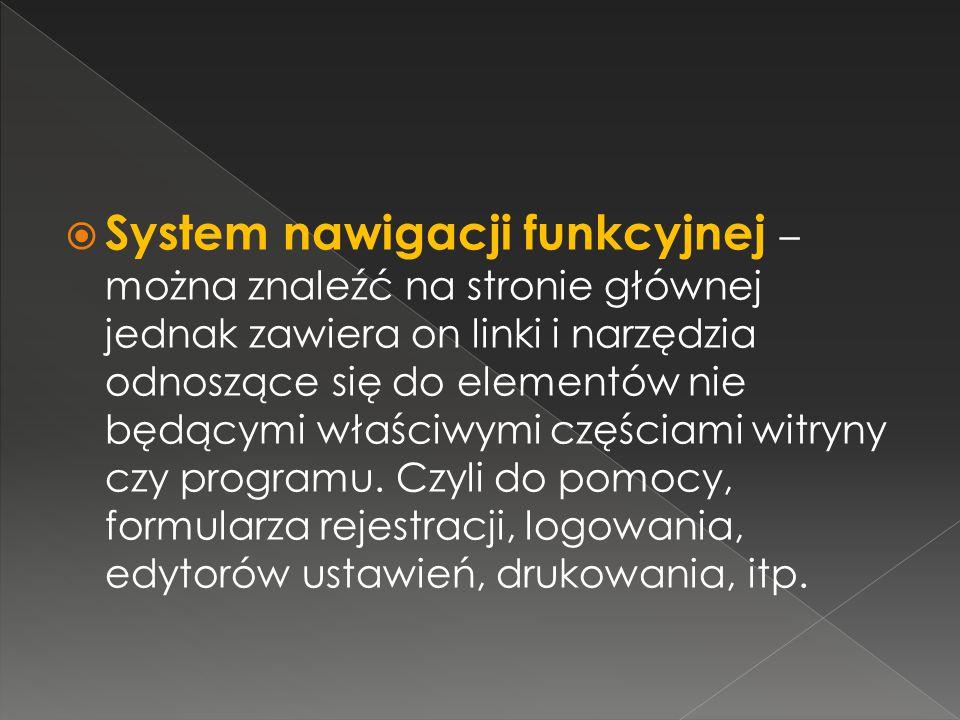  System nawigacji funkcyjnej – można znaleźć na stronie głównej jednak zawiera on linki i narzędzia odnoszące się do elementów nie będącymi właściwymi częściami witryny czy programu.