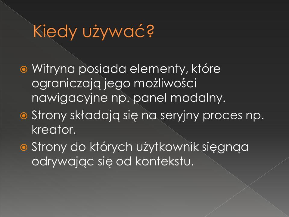  Witryna posiada elementy, które ograniczają jego możliwości nawigacyjne np. panel modalny.  Strony składają się na seryjny proces np. kreator.  St
