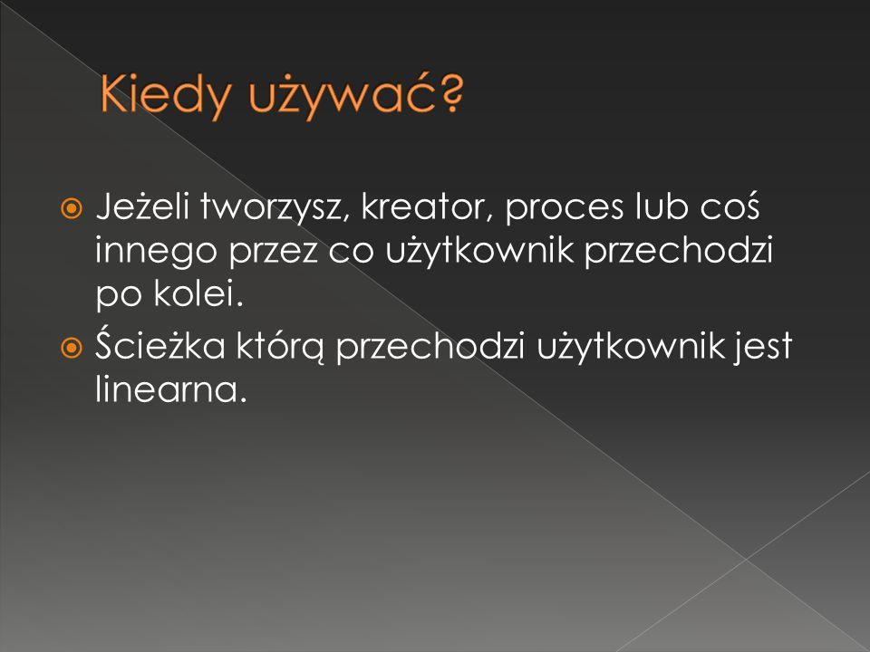  Jeżeli tworzysz, kreator, proces lub coś innego przez co użytkownik przechodzi po kolei.  Ścieżka którą przechodzi użytkownik jest linearna.