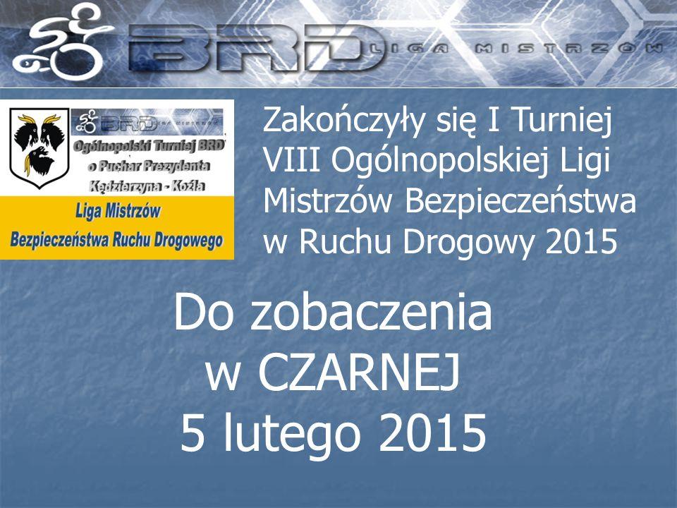 Zakończyły się I Turniej VIII Ogólnopolskiej Ligi Mistrzów Bezpieczeństwa w Ruchu Drogowy 2015 Do zobaczenia w CZARNEJ 5 lutego 2015