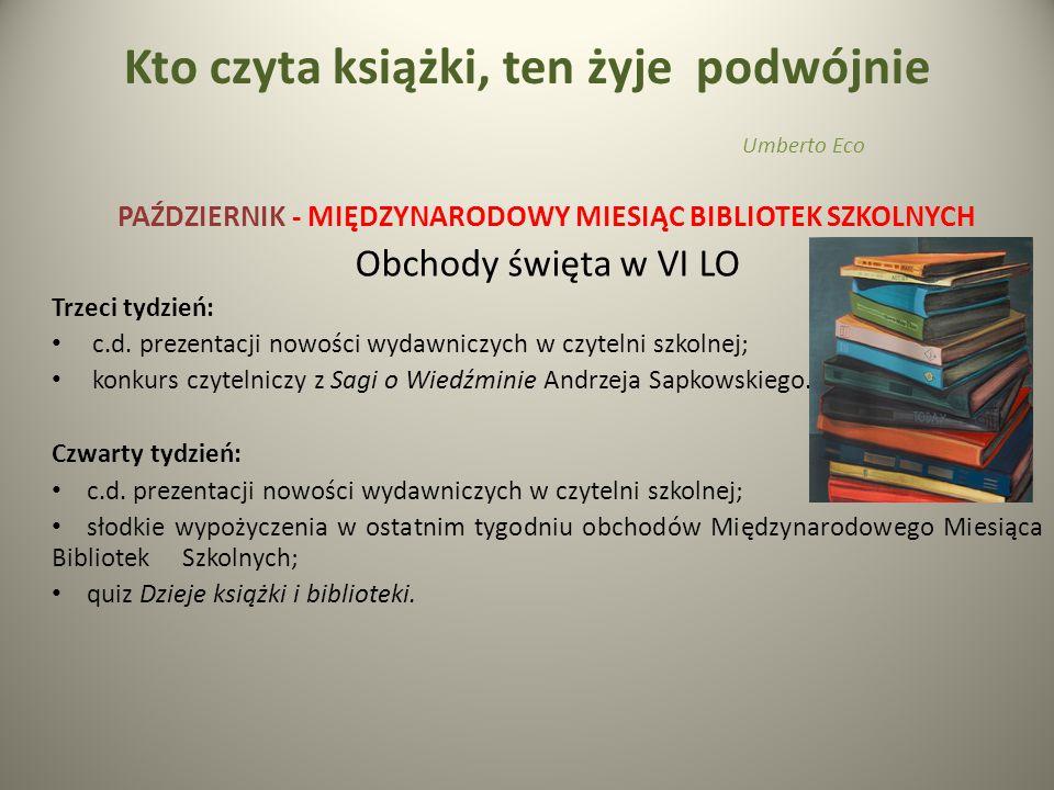 Kto czyta książki, ten żyje podwójnie Umberto Eco PAŹDZIERNIK - MIĘDZYNARODOWY MIESIĄC BIBLIOTEK SZKOLNYCH Obchody święta w VI LO Trzeci tydzień: c.d.
