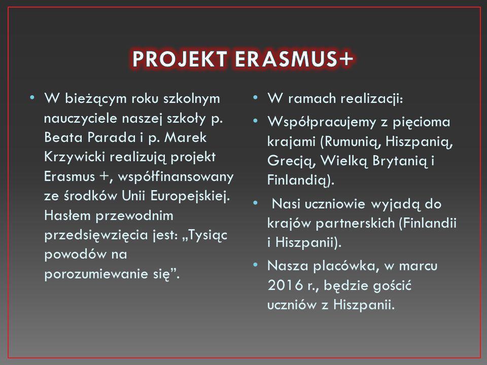 W bieżącym roku szkolnym nauczyciele naszej szkoły p. Beata Parada i p. Marek Krzywicki realizują projekt Erasmus +, współfinansowany ze środków Unii