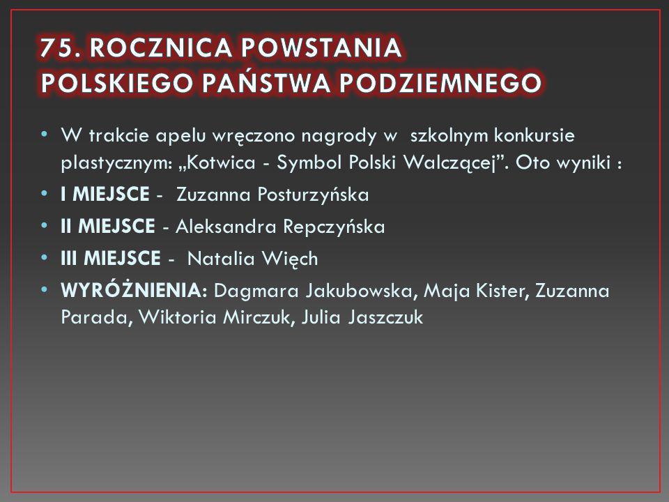 """W trakcie apelu wręczono nagrody w szkolnym konkursie plastycznym: """"Kotwica - Symbol Polski Walczącej"""". Oto wyniki : I MIEJSCE - Zuzanna Posturzyńska"""