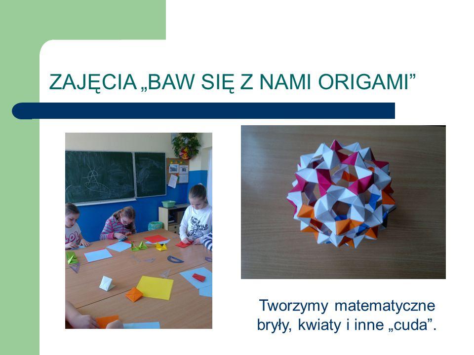 """ZAJĘCIA """"BAW SIĘ Z NAMI ORIGAMI"""" Tworzymy matematyczne bryły, kwiaty i inne """"cuda""""."""
