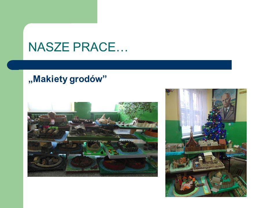 """NASZE PRACE… """"Makiety grodów"""""""