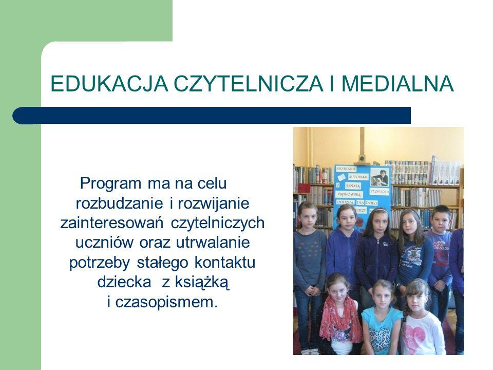 EDUKACJA CZYTELNICZA I MEDIALNA Program ma na celu rozbudzanie i rozwijanie zainteresowań czytelniczych uczniów oraz utrwalanie potrzeby stałego konta