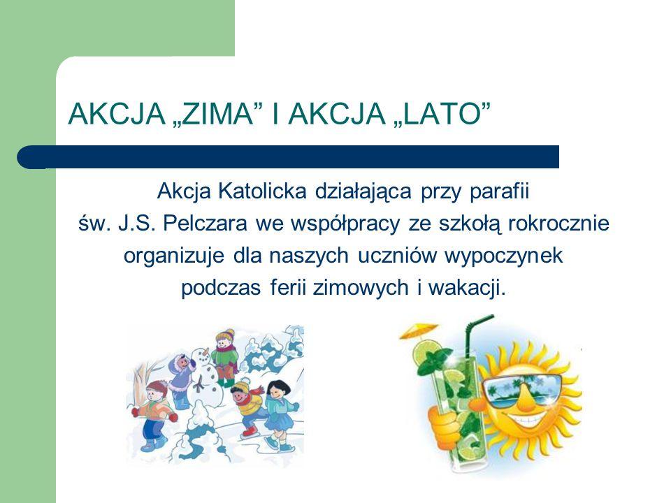 """AKCJA """"ZIMA"""" I AKCJA """"LATO"""" Akcja Katolicka działająca przy parafii św. J.S. Pelczara we współpracy ze szkołą rokrocznie organizuje dla naszych ucznió"""
