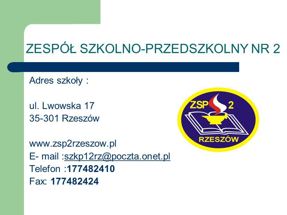ZESPÓŁ SZKOLNO-PRZEDSZKOLNY NR 2 Adres szkoły : ul. Lwowska 17 35-301 Rzeszów www.zsp2rzeszow.pl E- mail :szkp12rz@poczta.onet.plszkp12rz@poczta.onet.